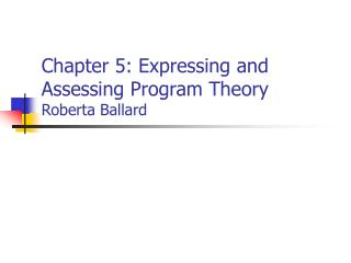 Chapter 5: Expressing and Assessing Program Theory Roberta Ballard