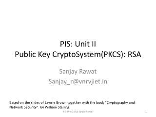 PIS : Unit II Public Key  CryptoSystem (PKCS): RSA