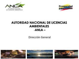 AUTORIDAD NACIONAL DE LICENCIAS  AMBIENTALES  ANLA � Direcci�n General