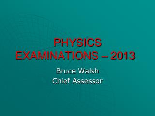 PHYSICS EXAMINATIONS – 2013