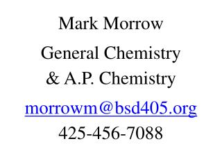 Mark Morrow General Chemistry & A.P. Chemistry morrowm@bsd405 425-456-7088