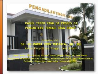 KASUS TIPPO YANG DI PROSES DI  PENGADILAN TINGGI JAWA BARAT   Disampaikan oleh: