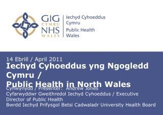 Iechyd Cyhoeddus yng Ngogledd Cymru /  Public Health in North Wales