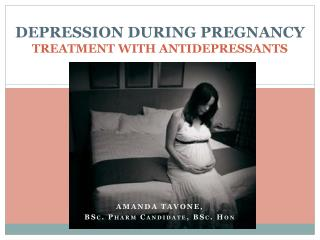 DEPRESSION DURING PREGNANCY TREATMENT WITH ANTIDEPRESSANTS