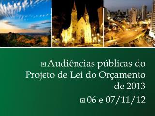 Audiências públicas  do  Projeto  de Lei do  Orçamento  de 2013  06 e 07/11/12