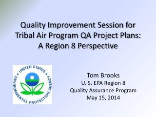 Quality Improvement Session for Tribal Air Program QA Project Plans:  A Region 8 Perspective