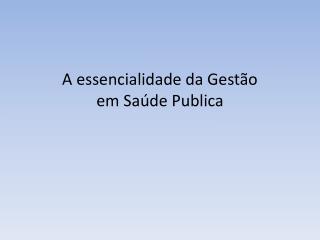 A essencialidade da Gestão em Saúde Publica