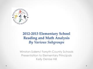 2012-2013 Elementary School  R eading and Math Analysis By Various Subgroups