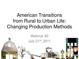 American Transitions  from Rural to Urban Life: Changing Production Methods