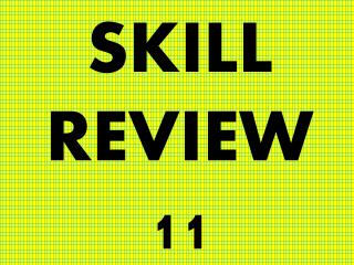 SKILL REVIEW 11