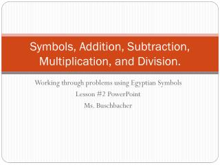 Symbols, Addition, Subtraction, Multiplication, and Division.
