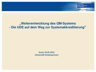 """"""" Weiterentwicklung des QM-Systems - Die UDE auf dem Weg zur Systemakkreditierung """""""