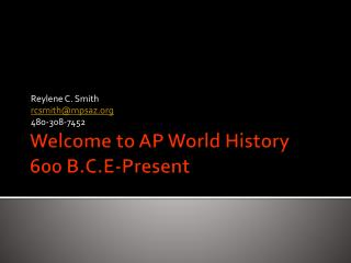 Welcome to AP World History 600 B.C.E-Present