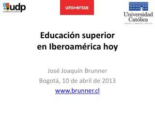 Educación superior  en Iberoamérica hoy