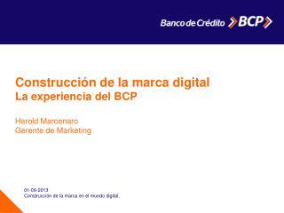 Construcción de la  marca digital La experiencia del BCP Harold Marcenaro Gerente de  Marketing