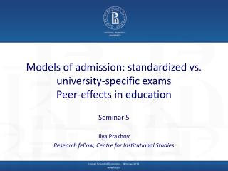 Models of admission: standardized vs. university-specific  exams Peer-effects in education