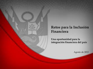 Retos para la Inclusión Financiera Una oportunidad para la integración financiera del país