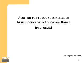 Acuerdo por el que se establece la Articulación de la Educación Básica (propuesta)
