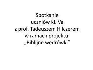 """Spotkanie uczniów kl.  Va z prof. Tadeuszem Hilczerem w ramach projektu: """"Biblijne wędrówki"""""""