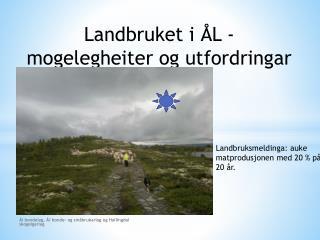 Landbruket i ÅL -  mogelegheiter  og  utfordringar