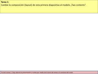 Tarea 1: Cambie la composici�n (layout) de esta primera diapositiva al modelo �Two contents�.