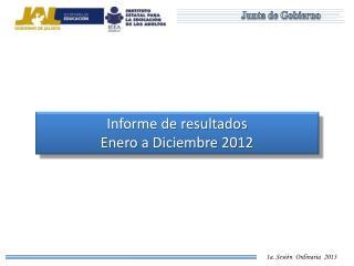 Informe de resultados Enero a Diciembre 2012