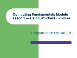 Computing Fundamentals Module Lesson 9   Using Windows Explorer