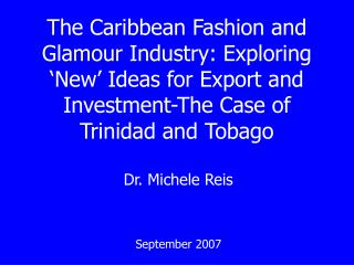 The Caribbean Fashion and   Glamour Industry: Exploring  New  Ideas for Export and Investment-The Case of Trinidad and T