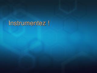 Instrumentez !