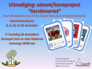 Adventszondagen:  2, 9, 16 en 23 december  1 e  kerstdag 25 december: