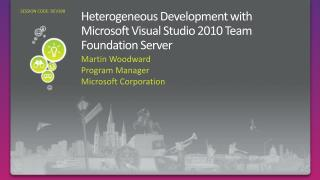 Heterogeneous Development with Microsoft Visual Studio 2010 Team Foundation Server