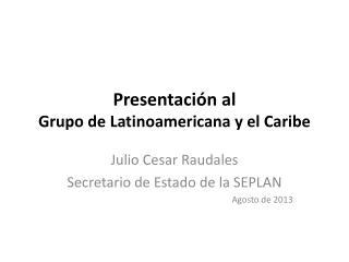 Presentación al  Grupo  de Latinoamericana y el Caribe