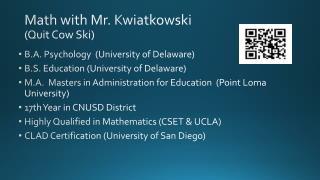 Math with Mr. Kwiatkowski (Quit Cow Ski)