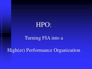 HPO:    Turning FIA into a   Higher Performance Organization