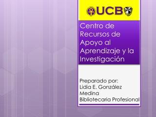 Preparado por: Lidia E. González Medina Bibliotecaria Profesional