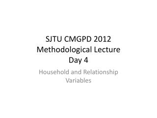 SJTU CMGPD 2012 Methodological Lecture Day 4