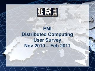 EMI Distributed Computing User Survey Nov 2010 – Feb 2011