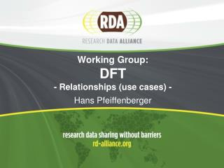 Working Group:  DFT -  Relationships  ( use cases ) - Hans Pfeiffenberger