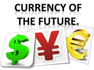 CURRENCY OF THE FUTURE.