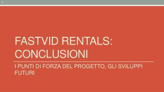 FASTVID  rentals : CONCLUSIONI