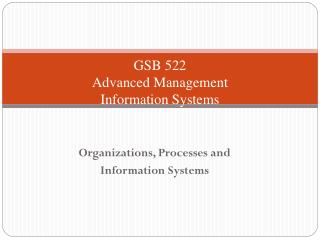 GSB 522 Advanced Management  Information Systems