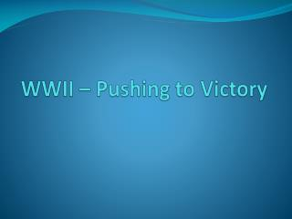 WWII – Pushing to Victory