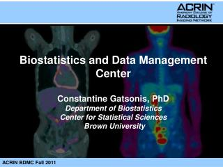 Biostatistics and Data Management Center Constantine  Gatsonis , PhD Department of Biostatistics