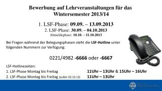 1. LSF-Phase:  09.09. � 13.09.2013 2. LSF-Phase:  30.09. � 04.10.2013