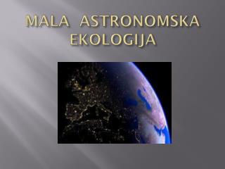 MALA  ASTRONOMSKA  EKOLOGIJA
