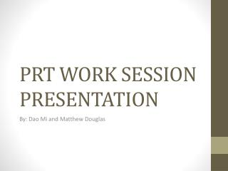 PRT WORK SESSION PRESENTATION