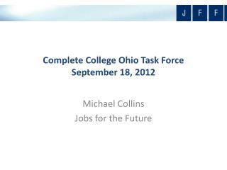 Complete College Ohio Task Force September 18, 2012