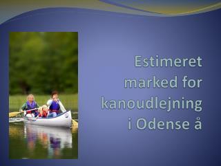 Estimeret  marked for  kanoudlejning  i Odense å