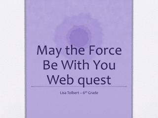 May the Force Be With You  Web quest