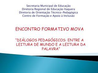 """ENCONTRO FORMATIVO MOVA """"DIÁLOGOS PEDAGÓGICOS: ENTRE A LEITURA DE MUNDO E A LEITURA DA PALAVRA"""""""